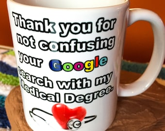Thank you for not confusing your Google search with my Medical Degree 11oz or 15oz Coffee Mug.