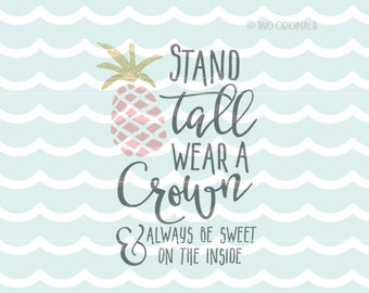 Stand Tall Wear A Crown SVG File. Cricut Explore & more. Always Be Sweet On The Inside Pineapple Quote Child Baby Hawaii SVG