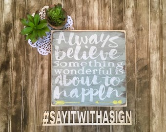 Always believe something wonderful is about to happen, rustic wood sign, wooden signs, handpainted wood sign, inspirational signs, inspiring