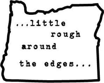 Little Rough Around the Edges OR Sticker