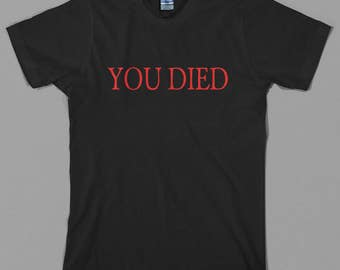 You Died T Shirt - Bloodborne inspired, ps4, playstation 4, videogame, gamer, rpg, from software, gift - Graphic tee, All Sizes