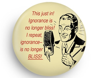 Funny Ignorance is Bliss Magnet or Pinback, Funny Quote Fridge Magnet or PInback
