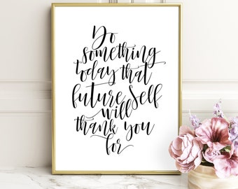 Do Something Today That Your Future Self Will Thank You For Motivational Quote,Printable Script,Inspirational Art,Printable Art,MOTIVATIONAL