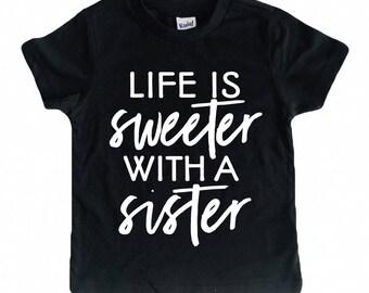 Life is Sweeter with a Sister shirt / sibling shirt / sister shirt