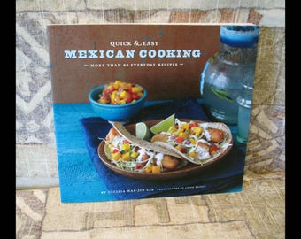 Quick & Easy MEXICAN COOKING: More Than 80 Everyday Recipes   Cecilia Hae-Jin Lee, Leigh Beisch   Meals + Beverages of Mexico   Entertaining