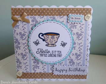 Handmade Teacup Card - Hello, is it Tea you're looking for?- Birthday,Thank You, Congratulations - Personalised!
