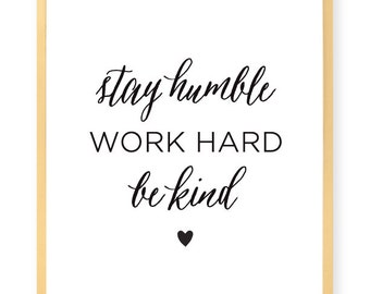 Stay Humble. Work Hard. Be Kind - Inspirational Art Print - Wall Art - Pretty Chic SF