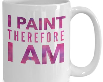 Gifts for watercolor artists - i paint therefore i am tea or coffee cup - mug for painter
