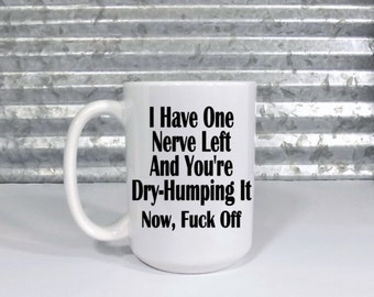 I Have One Nerve Left / Inappropriate Gifts / Funny Mugs / Funny Coffee Cups / Sarcastic Gifts / Funny Sayings / Mugs With Funny Sayings