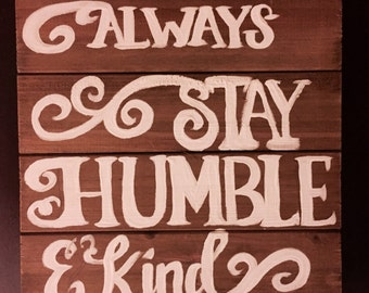 Always stay humble & kind- wood sign