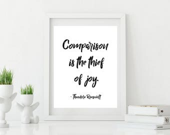 Comparison is the Thief of Joy, Theodore Roosevelt Quote, Inspiration - Digital Download
