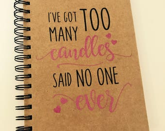 Personalised Notebook A5. I've Got Too Many Candles. Kraft notepad. Birthday/ Friend/ Mam/ Sister/ Funny