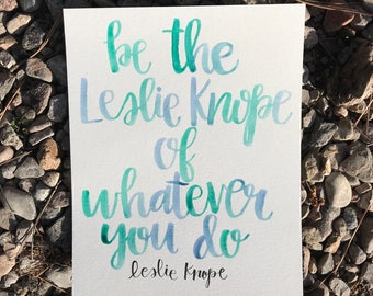 Be The Leslie Knope Of Whatever You Do. Leslie Knope Quote. Parks and Rec. Watercolor Handlettered Quote
