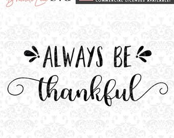 Always Be Thankful SVG, Thanksgiving svg, Fall svg, DxF, EpS, Quote SVG, Cut File, Cricut, Silhouette Instant download, Iron Transfer