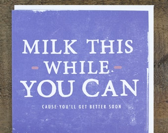 Funny Get Well Soon Card - Get Better Cards - Milk This While You Can