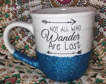 Not all who wander are lost, Glitter Coffee Mug, Glitter Dipped Coffee Mug, Mugs with Sayings