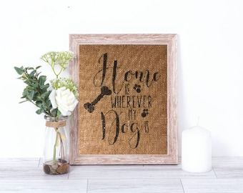 Home Is Wherever My Dog Is Burlap Print – Pet Burlap - Pet Décor - Dog Sign - Dog Decor - Dog Gift