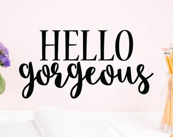 WALL DECAL, Hello Gorgeous, Bathroom Decor, Home Decor, Window Cling, Mirror Decal, Mirror Cling, Inspirational Quotes