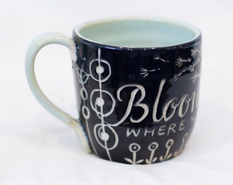 "Wheel-thrown mug with lovely sgraffito with light green glaze  ""Bloom where you are"""