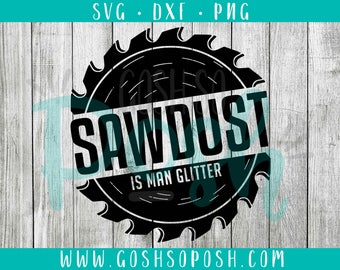 Sawdust is Man Glitter SVG DXF PNG Funny Cut File Husband Wife Silhouette Cricut Files Married Men Tools