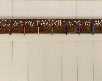 Kid Artwork Sign | YOU are my FAVORITE work of ART | Hand-Painted Wooden Sign | Kid Wall Art | Child Signs | Child Artwork Hanger