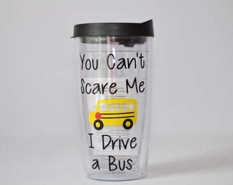 Bus Driver Gift -You Can't Scare Me I Drive a Bus hot/cold tumbler - Personalized for Free