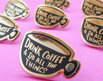 Drink Coffee & Do All The Things Enamel Pin / Pin Badge - Flair - Enamel Badge - Coffee Pin - Mug Pin