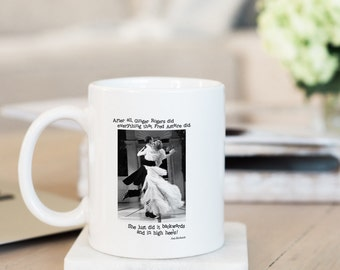 Mug, White ceramic, Ann Richards quote about Ginger Rogers & Fred Astair, two sides, two sizes, Lemon Drop Images