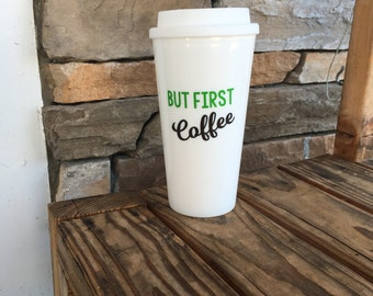 But First Coffee Travel Cup; Travel Coffee Tumbler; Personalized Coffee Cup