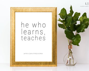 He Who Learns, Teaches. Printable Quotes. Positive Quotes. African Proverbs. Positive Wall Art. Black and White.