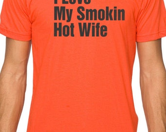 Husband Gift I Love My Smokin Hot Wife T-shirt MENS T shirt Fathers Day Gift Dad Gift Wife Gift Cool Shirt Brother Gift