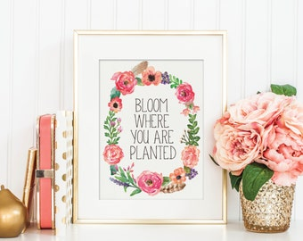 PRINTABLE Bloom Where You Are Planted - Hand Lettering Print - Water Color Flowers - Instant Download - Print-at-Home