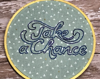 Take a Chance • embroidered hoop
