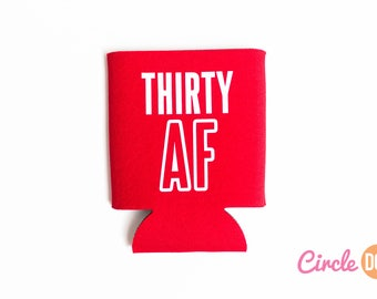 Thirty AF Can KOOZIE® - Personalized 30th Birthday Party Beer/Soda Can Hugger | beach vacation | girls trip | funny dirty thirty party favor