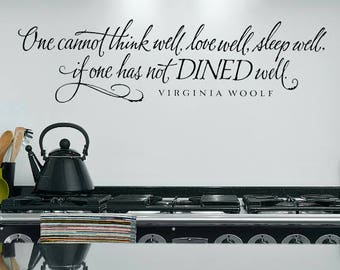 Kitchen wall decal - One cannot think well, love well, sleep well, Virginia Woolf quote vinyl lettering, Dining Room Decal