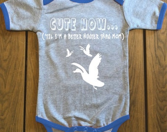 CUTE NOW... ('Til I'm A Better Hunter Than Mom) Funny Duck Hunting Baby Bodysuit Pick Sizes and Colors