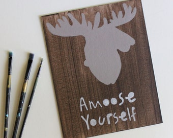 Amoose Yourself, Quote Painting, Quote Canvas, Moose Art, Pun Art, Pun Painting, Acrylic Painting, Home Decor, 8x10 Canvas Board NO Frame