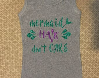 "Custom ""Mermaid Hair Don't Care"" Tank or Tee! Or use your own catch phrase!"