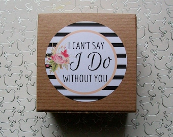 Will You Be My Bridesmaid, Bridesmaid Favor Gift Box, Maid of Honor Gift Box, I Cant Say I Do Without You, Bridal Party Favor, Stripe Flower