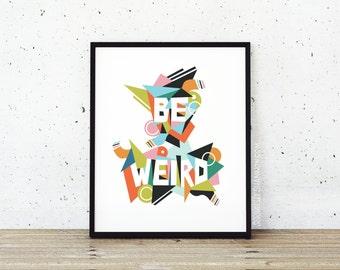Be Weird Abstract Art Print, Weird Art Print, Stay Weird Art, Geeky Gifts, Wall Art Prints