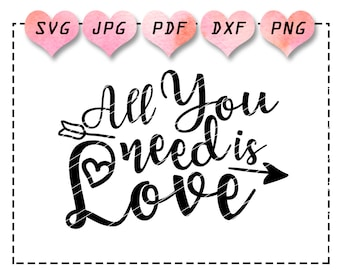 love svg, all you need is love svg, valentine quote svg, wedding quote svg, anniversary quote svg, printable, prints, stencil, cut file
