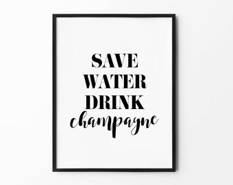 Champagne Print, Wall Art, Save Water Drink Champagne, Black and White Print, Wall Decor, Inspirational Poster
