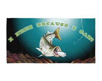 I Fish Because I Can Towel