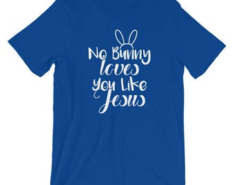 No Bunny Loves You Like Jesus, Easter Sunday Tee Shirt, Easter Bunny Shirt, Jesus Loves Me, Holy Week Gift, Christian Bunny Shirt