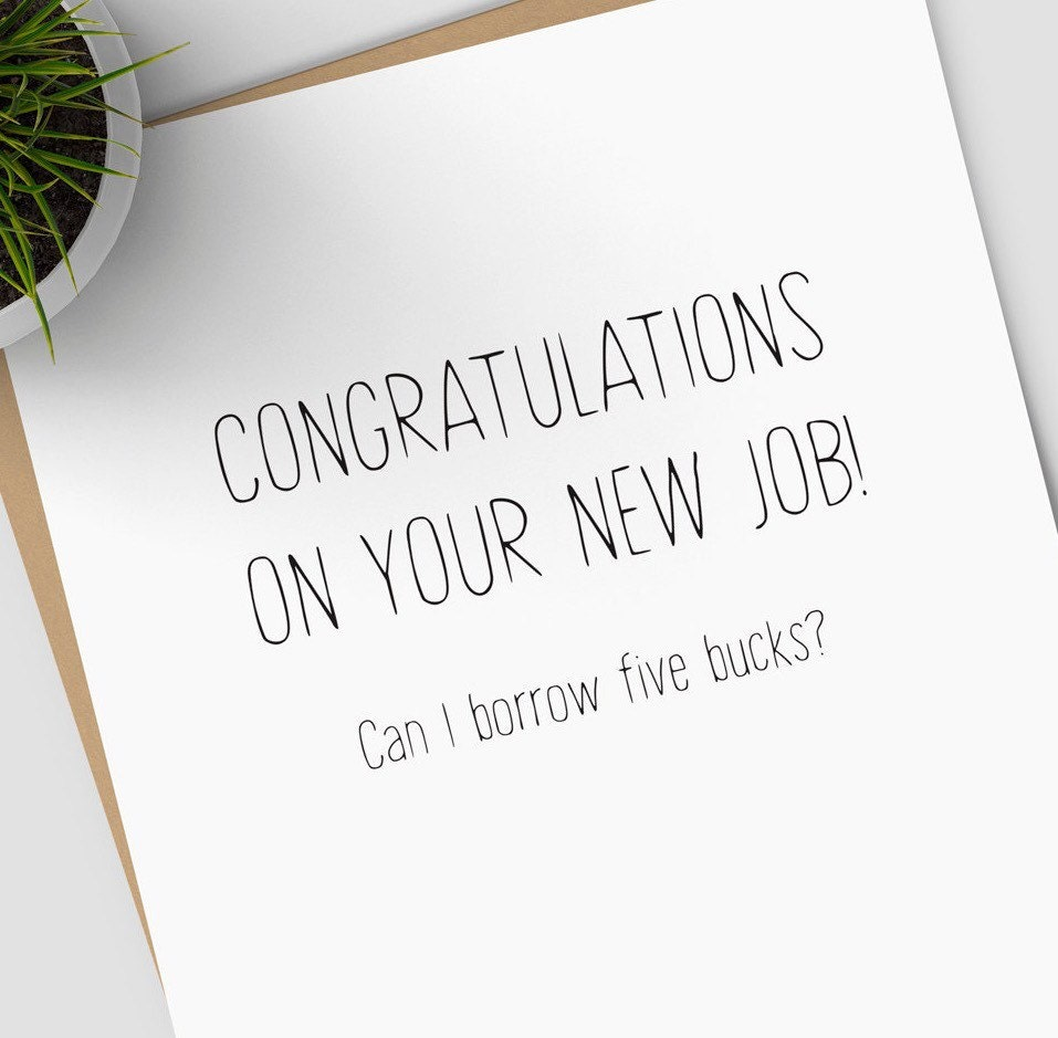 Congrats On Your New Job Quotes: Congratulations On Your New Job Can I Borrow Five Bucks