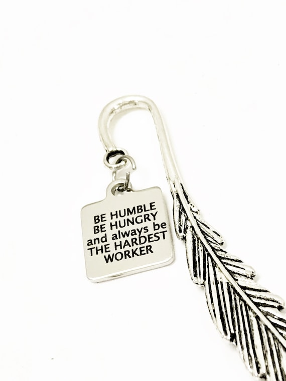 Motivational Gifts, Be Humble Be Hungry Be The Hardest Worker Bookmark, Encouraging Gifts, Motivational Bookmarks, Motivational Quotes