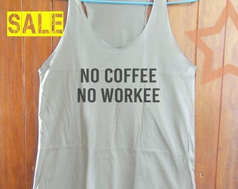 No Coffee No Workee shirt cool tank top funny tank top quote tank hipster tank tumblr quote tshirt blogger tank top women top size S M L