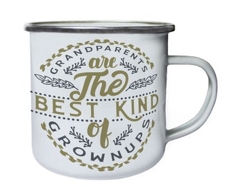 Grandparents are the Best Kind of grownups ,Tin, Enamel 10oz Mug w113e