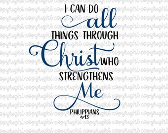 I can do all things through Christ who strengthens me Philippians 4:13 - svg- cut file- cameo- cricut- silhouette