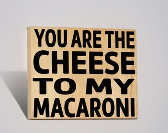 You Are The Cheese To My Macaroni Wooden Sign Fun Quote Funny Saying Love Sign Bar Sign Anniversary Gifts Wedding Gifts For Him For Her